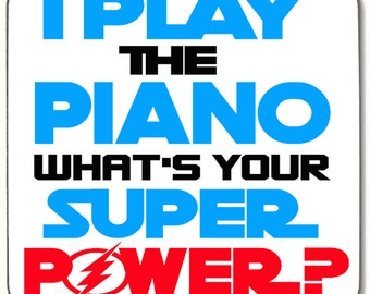 I PLAY The PIANO What's Your Super Power COASTER