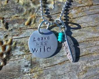 Leave Her Wild hand stamped pendant. Your choice of either Necklace or Keychain