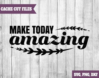 Make today amazing SVG cut file, inspirational quote cut file SVG, png, dxf, Commercial use, Cricut and silhouette amazing day svg quote