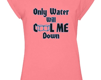Only Water Will Cool Me Down Ladies Melba Style Pink Workout T-Shirt Gift for Her, Fitness, Hot, Wife, Lover, Exercise, UK Seller