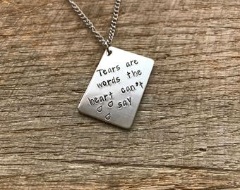 """Inspirational custom hand stamped metal pendant  """"Tears are words the Heart can't say""""."""