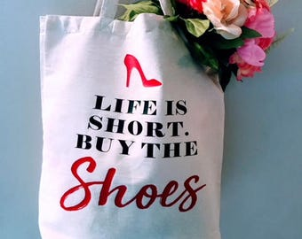 Life if short, buy the shoes, Grocery Tote, Reusable Tote, Grocery Bag, Cotton Bag, Shopping Bag, Farmers Market Bag, Beach Tote, gift bag