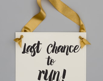 Last Chance To Run Sign for Ring Bearer | Funny Wedding Sign for Flower Girl or Ringbearer | Pageboy Banner 1473 BW