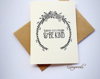8 - Have courage and be kind blank note cards and envelopes . Inspirational cards .