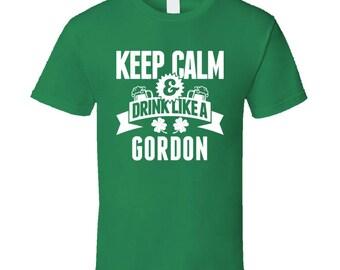 Gordon Keep Calm And Drink Like Last Name Irish Ireland St Patricks Day T Shirt