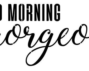 good morning gorgrous (stencil)