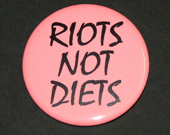 Riots Not Diets - Riot Grrrl Feminist Pinback Button Badge