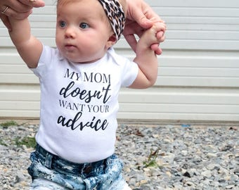 My Mom Doesn't Want Your Advice, Baby Shower Gift, New Mom, New Mom Gift, Funny Baby Clothes