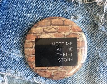 "meet me at the thrift store, thrift shop, thrift shopping, 2.25"" pin back button"