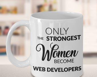 Website Developer Mug Web Developer Gifts Web Developer Mug - Only the Strongest Women Become Web Developers Coffee Mug Ceramic Cup