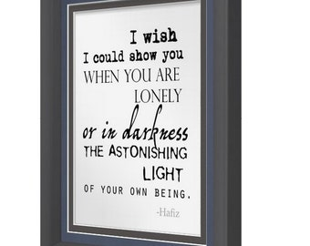 I wish I could show you when you are lonely or in darkness the astonishing light of your own being. Quote Print