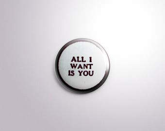 All I Want Is You. Vintage Style Pinback Button [1.5 Inch]