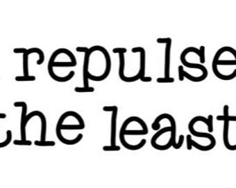 You Repulse Me the Least Vinyl Decal Sticker Cling Funny Snarky Sarcastic Valentines Day Love Jenuine Crafts