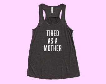 Tired as a Mother -  Fit or Flowy mama Tank