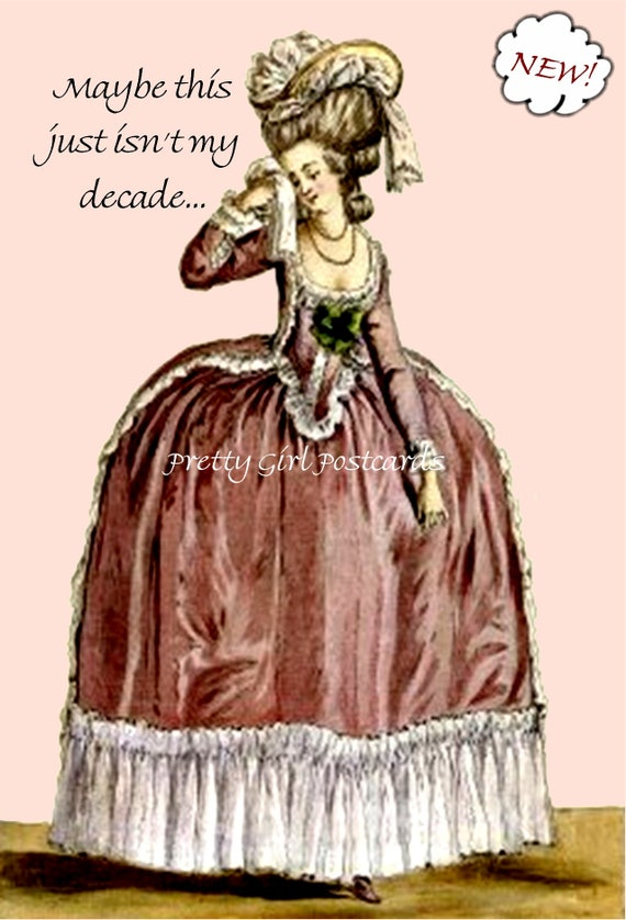 """Marie Antoinette Card Postcard """"Maybe This Just Isn't My Decade..."""" Funny Sad Sweet Sassy Sarcasm Ironic Postcards at Pretty Girl Postcards"""