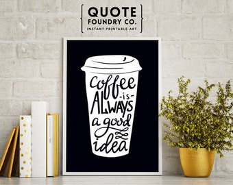 Coffee Is Always A Good Idea Print // Cute Typography Home Wall Decor Print, Last Minute & Kitchen or Office Gift 8x10 - INSTANT DOWNLOAD