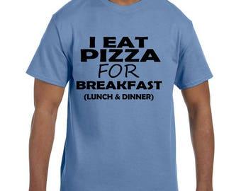 Funny Humor Tshirt I Eat Pizza for Breakfast Lunch Dinner model xx10213