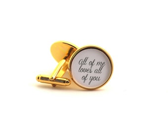 Anniversary Gift, Groom Cufflinks, Wedding Cufflinks, Gift for Him, All of Me Love All of You, Custom Cuff Links, For my Groom