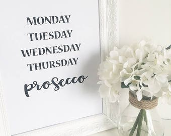 Monday Tuesday Wednesday Thursday Prosecco Print, Wall Art, Home Decor