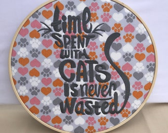 Time with Cats is Never Wasted Hoop Art Embroidery