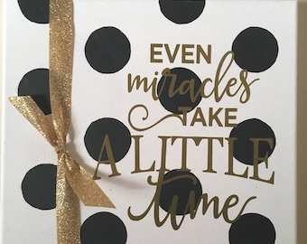 Even Miracles Take A Little Time wall hanging kids room- customizable