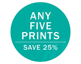 Choose Any FIVE Prints | Save 25%