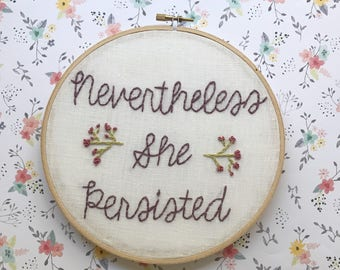 Nevertheless She Persisted|Hand Embroidery|Feminist Art|Modern Embroidery|Handmade Gift|Hoop Art|Custom Embroidery