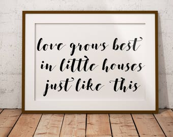 Love Grows Best in Little Houses Just Like this Print, Love Grows Best Print, Farmhouse decor, Farmhouse Print, Wooden Sign, Little Houses