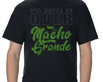 I'll Never Be Over Macho Grande Distressed Adult Shirt