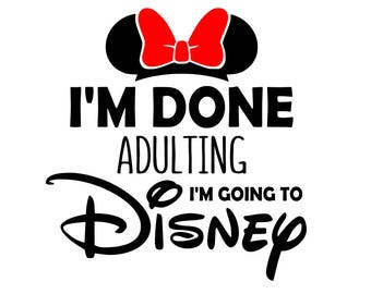I'm done adulting I'm going to Disney svg, done adulting svg, disney svg, disney world svg, svg file for cricut, silhouette, svg files, svg