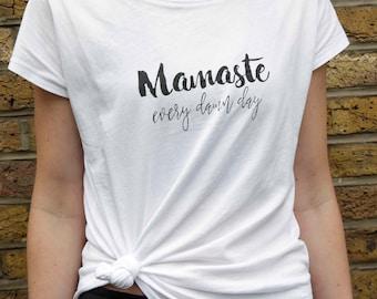 Mamaste Every Damn Day T Shirt