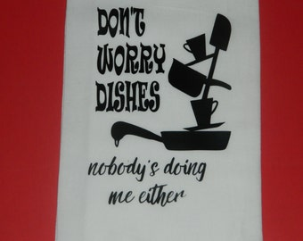 """Funny Saying and Kitchen Quotes Sack Towels """"Don't Worry Dishes Nobody's Doing Me Either"""""""