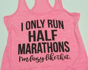 Half Marathon Tank. I Only Run Half Marathons Lazy Like That. 13.1 Running Tank Top. Running Shirt. Half Marathon Shirt. Funny Tank.