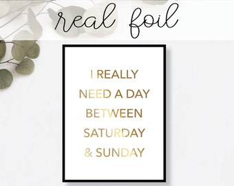 I Really Need a Day Between Saturday & Sunday Print // Real Gold Foil // Minimalist // Typography // Scandinavian // Boho // Modern
