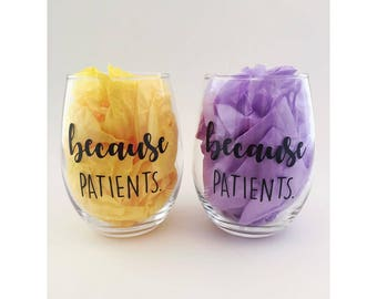 Because Patients Wine Glass, 21 oz Stemless Wine Glass, I Love Wine, Medical Field, Gift for RN, Gift for Doctor, Medical Vinyl Decal