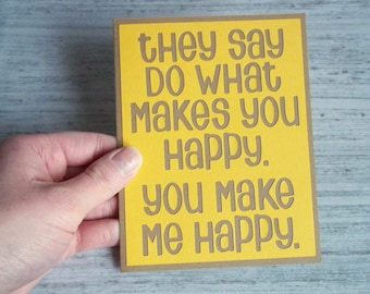 Handmade Greeting Card - Cut out Lettering - They say do what makes you happy - blank inside - Funny Mothers / Fathers Day - Birthday