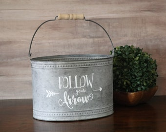Follow Your Arrow Vinyl saying on Galvanized metal bucket with wooden handle, rustic decor, farmhouse decor, housewarming, country decor