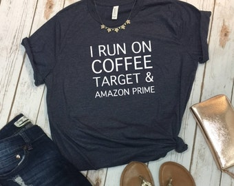 Coffee Shirt, Coffee Shirt for Mom, Amazon Shirt, Amazon Prime Shirt, Coffee Mom Shirt, Target Shirt, Mom Life Shirt, Mothers Day Gift