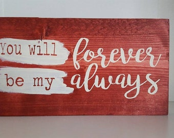 You Will Forever Be My Always, Forever my Always, I Love You Sign, Anniversary Sign, Valentines Sign, Valentines Day