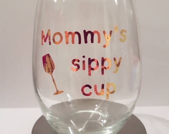 Mommy's Sippy Cup Wine Glass / Mother's Day Gift / Custom / Stemless / Stemmed
