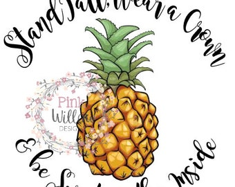 Digital Download Be a pineapple stand tall and wear a crown PNG