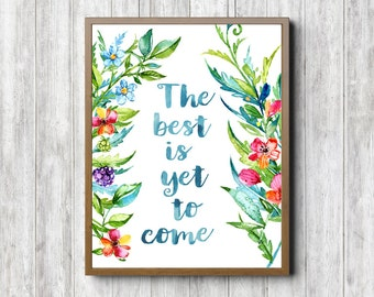 The Best Is Yet To Come Quote Wall Art - Motivational Quote Print - Watercolour Floral /Flowers Quote - Inspirational Wall Decor - Digital