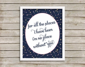 For All The Places I Have Been I'm No Place Without You, Cute Nursery Print, Andrew McMahon Print, Cecilia and the Satellite, 8x10