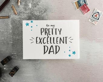 To My Pretty Excellent Dad Letterpress Card - Suitable for birthdays, Father's Day or any other occasion.
