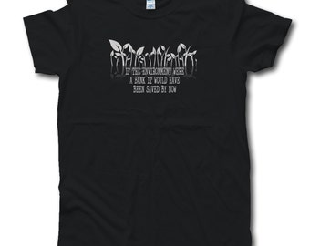 If the environment were a bank it would have been saved by now, Bernie Sanders Quote, March for Science Shirt, Environmentalist Gift
