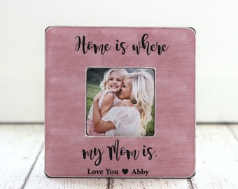 Mom Gift Mother's Day Personalized Picture Frame Home is Where My Mom Is Quote Frame from Daughter Son