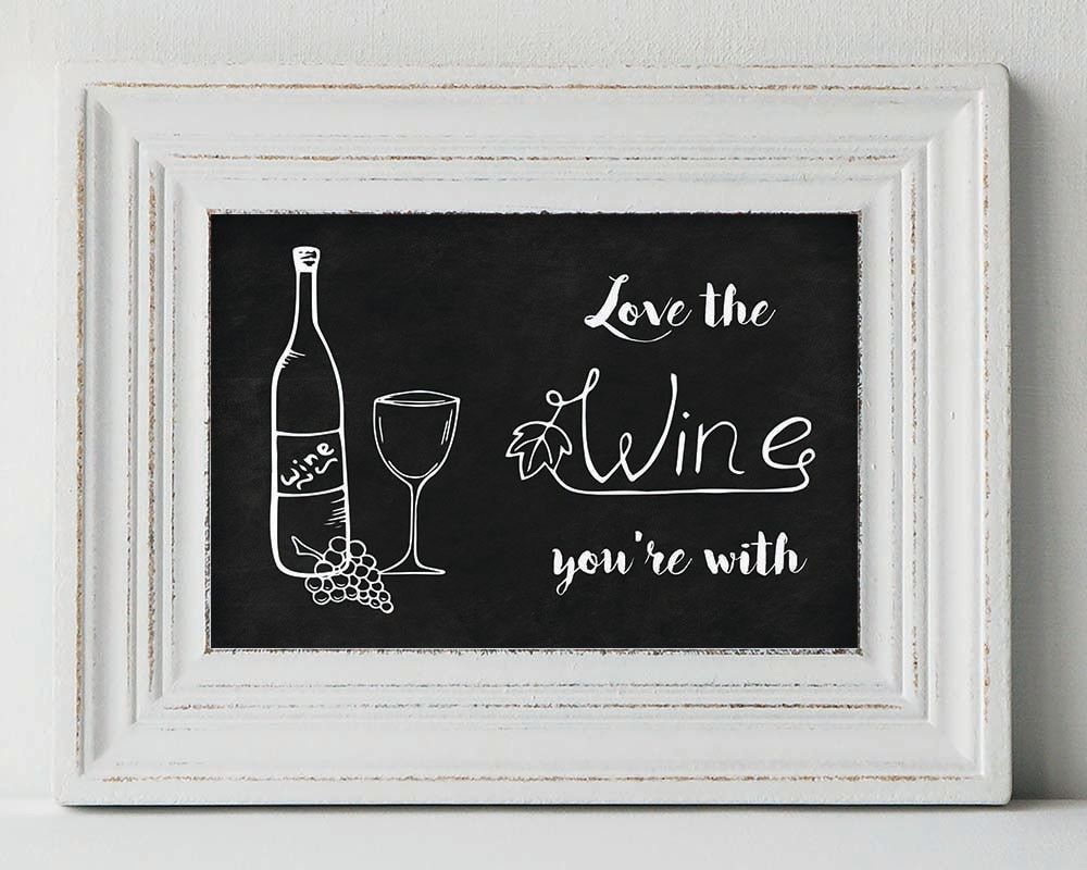 Wine Love Quotes Love The Wine You're With Printable Quote Printable Wall
