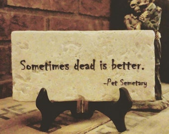 PET SEMETARY Sometimes Dead Is Better Quote Plaque