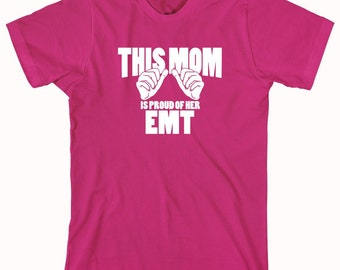 This Mom Is Proud Of Her EMT shirt, nurse, firefighter, CNA - ID: 615