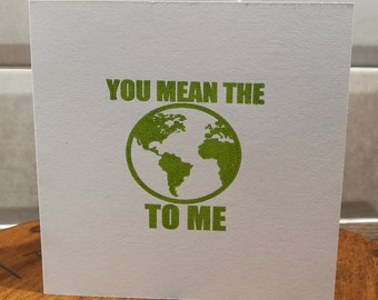 You Mean The World To Me - letterpress - grass green - Greetings Card